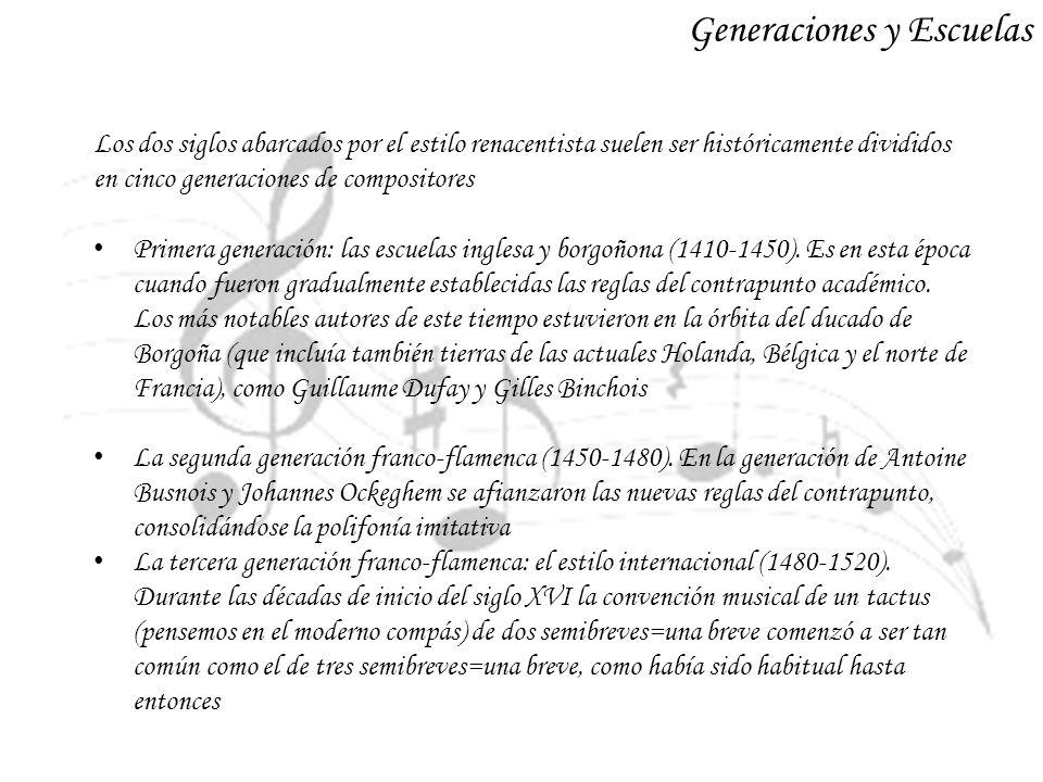 Generaciones y Escuelas Los dos siglos abarcados por el estilo renacentista suelen ser históricamente divididos en cinco generaciones de compositores