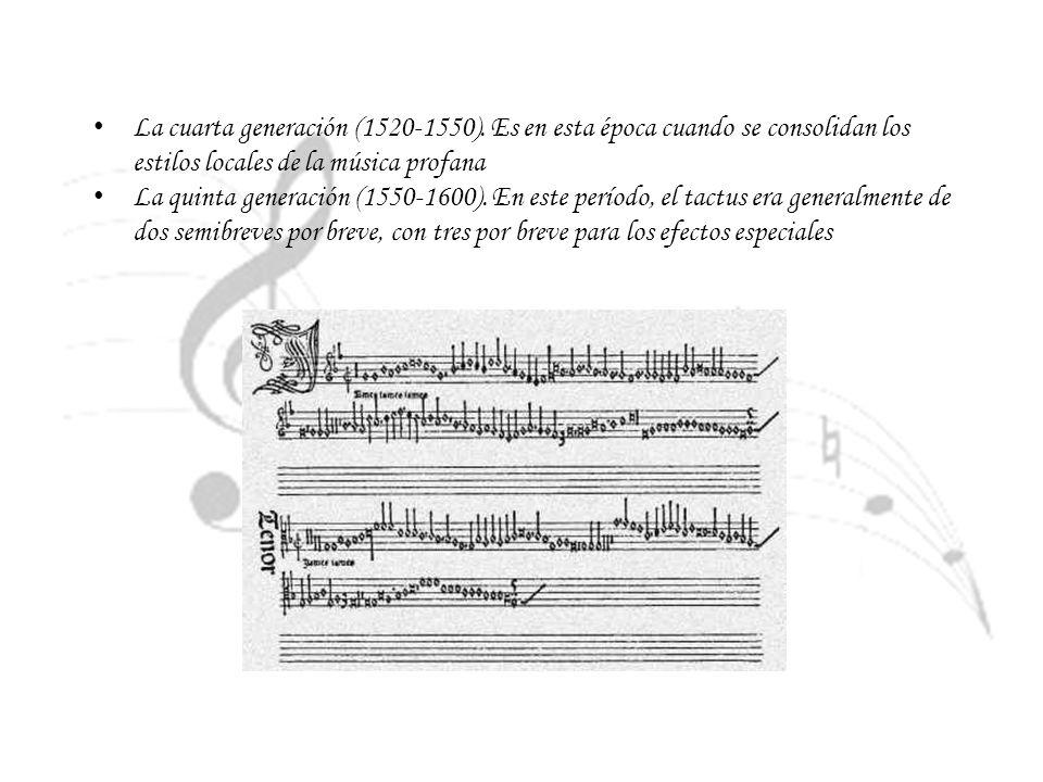 La cuarta generación (1520-1550). Es en esta época cuando se consolidan los estilos locales de la música profana La quinta generación (1550-1600). En