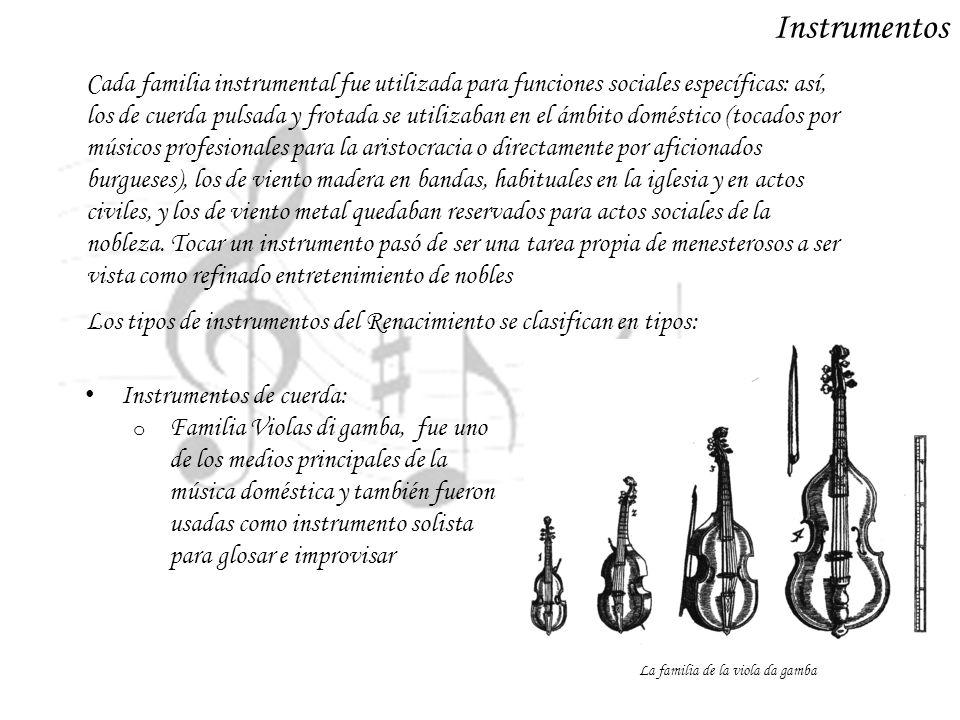 Instrumentos Cada familia instrumental fue utilizada para funciones sociales específicas: así, los de cuerda pulsada y frotada se utilizaban en el ámb