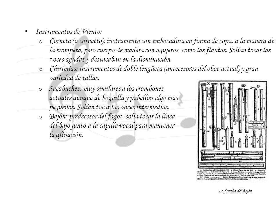 Instrumentos de Viento: o Corneta (o cornetto): instrumento con embocadura en forma de copa, a la manera de la trompeta, pero cuerpo de madera con agu