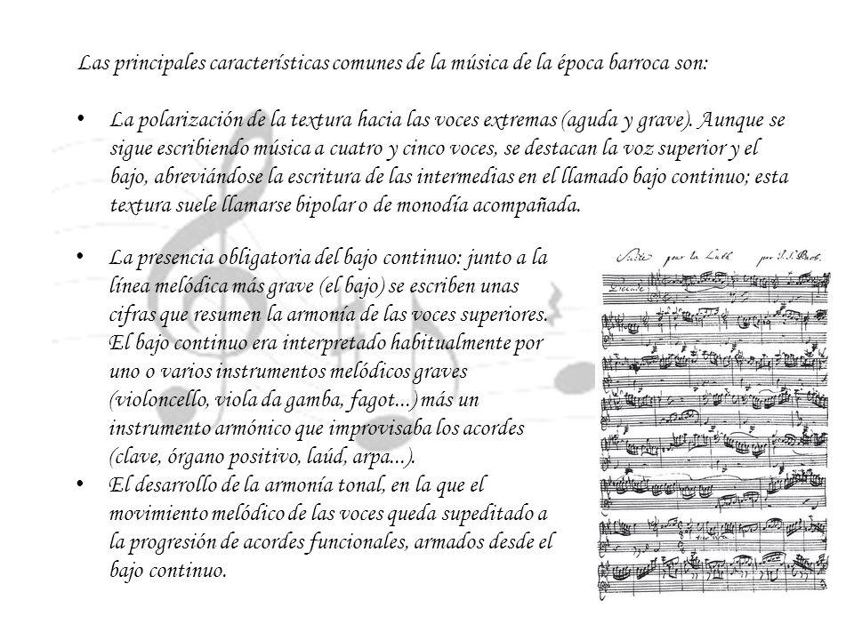Las principales características comunes de la música de la época barroca son: La polarización de la textura hacia las voces extremas (aguda y grave).