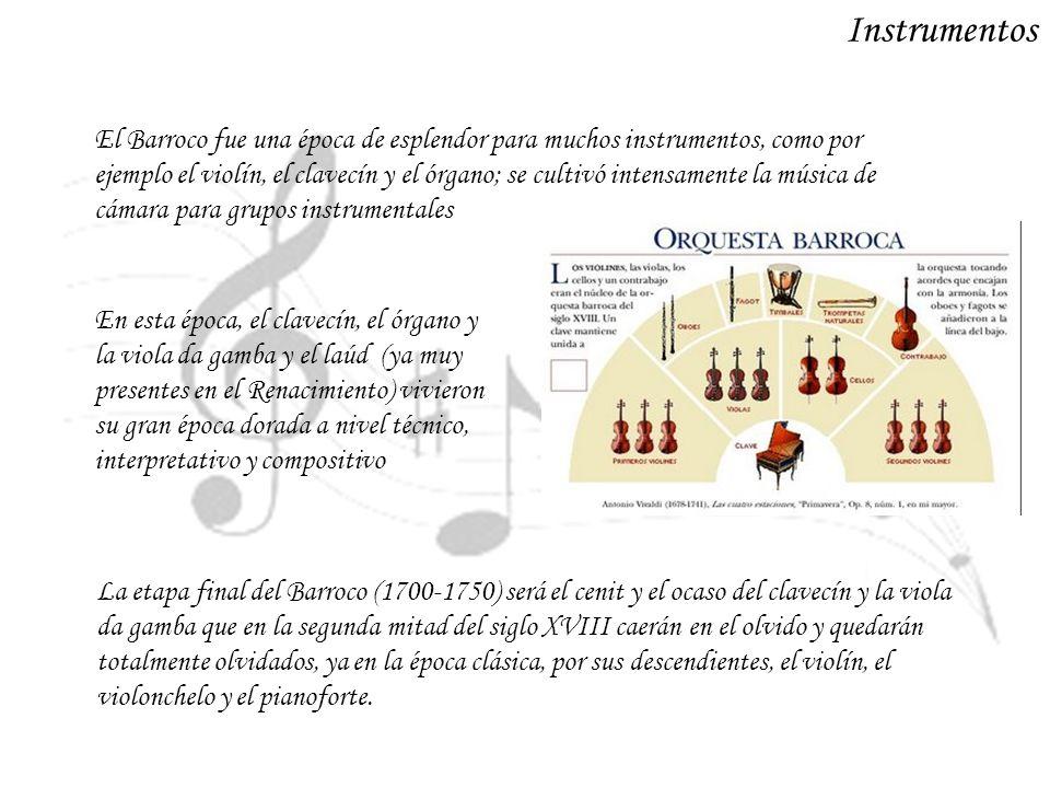 Instrumentos El Barroco fue una época de esplendor para muchos instrumentos, como por ejemplo el violín, el clavecín y el órgano; se cultivó intensame