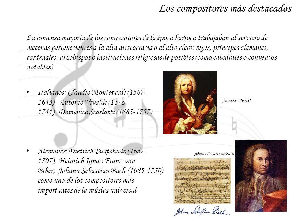 Los compositores más destacados La inmensa mayoría de los compositores de la época barroca trabajaban al servicio de mecenas pertenecientes a la alta