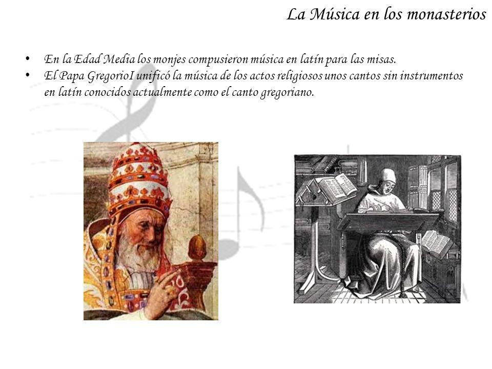 En la Edad Media los monjes compusieron música en latín para las misas. El Papa GregorioI unificó la música de los actos religiosos unos cantos sin in