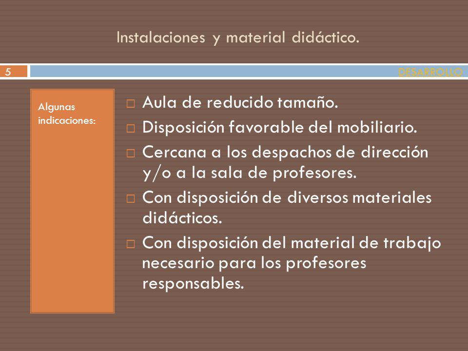 Instalaciones y material didáctico. Algunas indicaciones: Aula de reducido tamaño. Disposición favorable del mobiliario. Cercana a los despachos de di