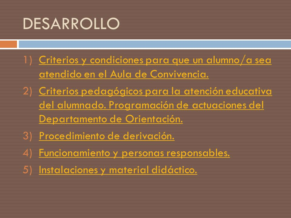DESARROLLO 1)Criterios y condiciones para que un alumno/a sea atendido en el Aula de Convivencia.Criterios y condiciones para que un alumno/a sea aten