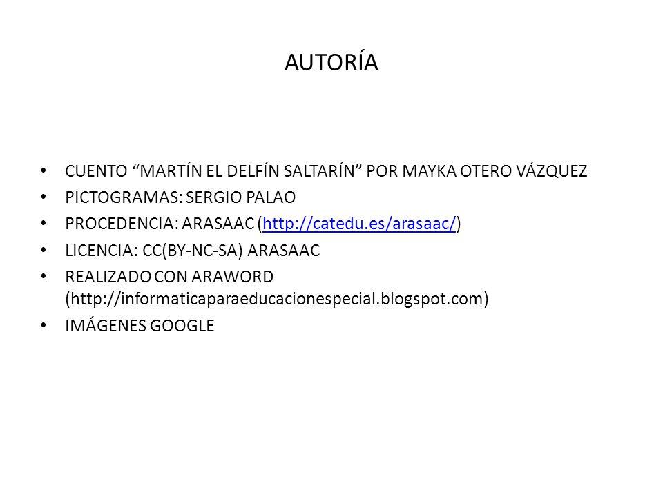 AUTORÍA CUENTO MARTÍN EL DELFÍN SALTARÍN POR MAYKA OTERO VÁZQUEZ PICTOGRAMAS: SERGIO PALAO PROCEDENCIA: ARASAAC (http://catedu.es/arasaac/)http://catedu.es/arasaac/ LICENCIA: CC(BY-NC-SA) ARASAAC REALIZADO CON ARAWORD (http://informaticaparaeducacionespecial.blogspot.com) IMÁGENES GOOGLE