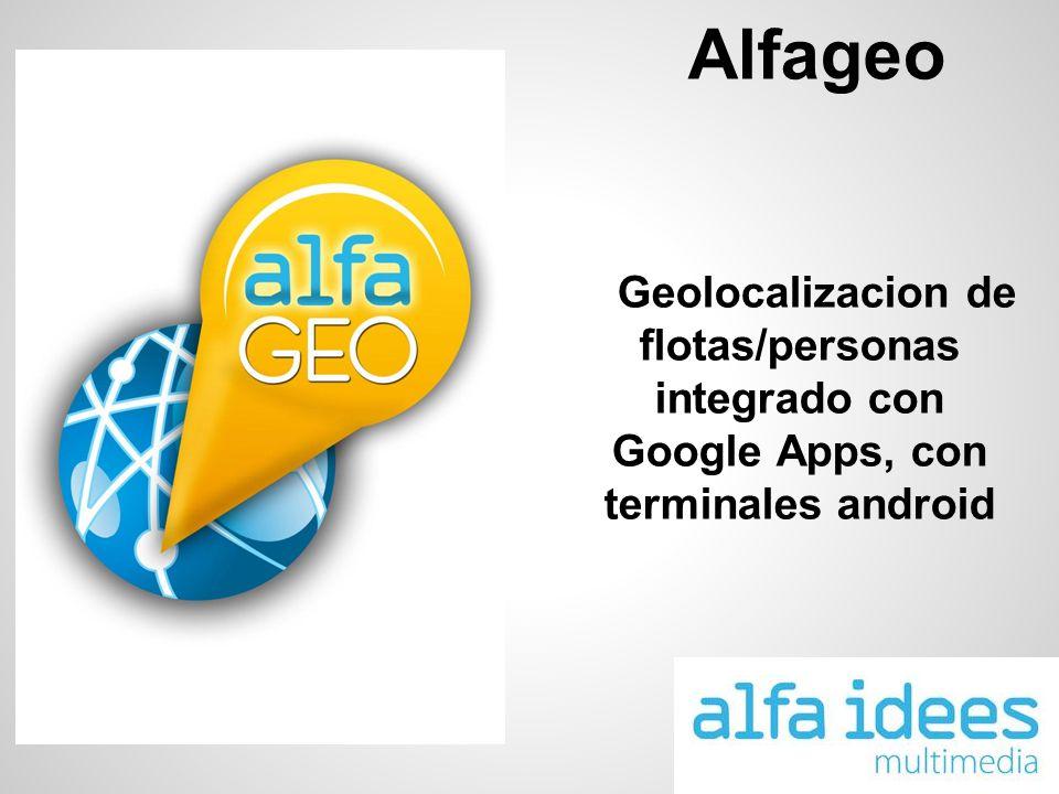 Presentacion de la herramienta - Alfageo permite de forma fácil e intuitiva el seguimiento de personas / vehículos - Se pueden utilizar como terminales teléfonos móviles Android a partir de la versión 2.2 con GPS integrado