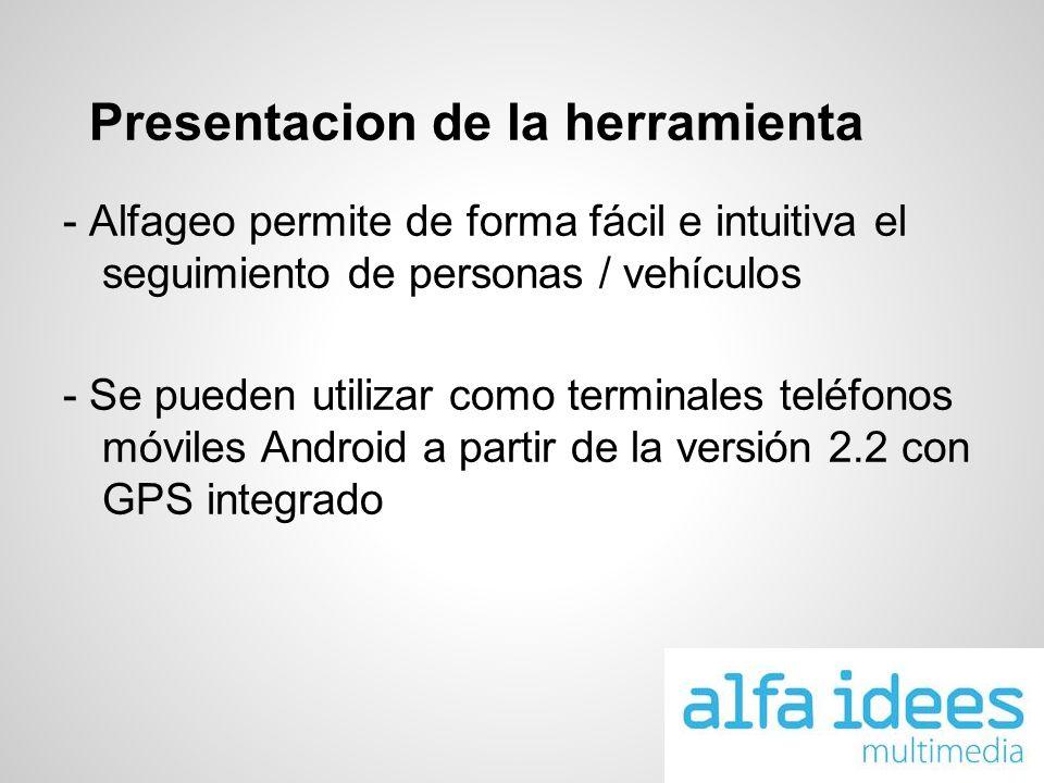 Presentacion de la herramienta - Alfageo permite de forma fácil e intuitiva el seguimiento de personas / vehículos - Se pueden utilizar como terminale