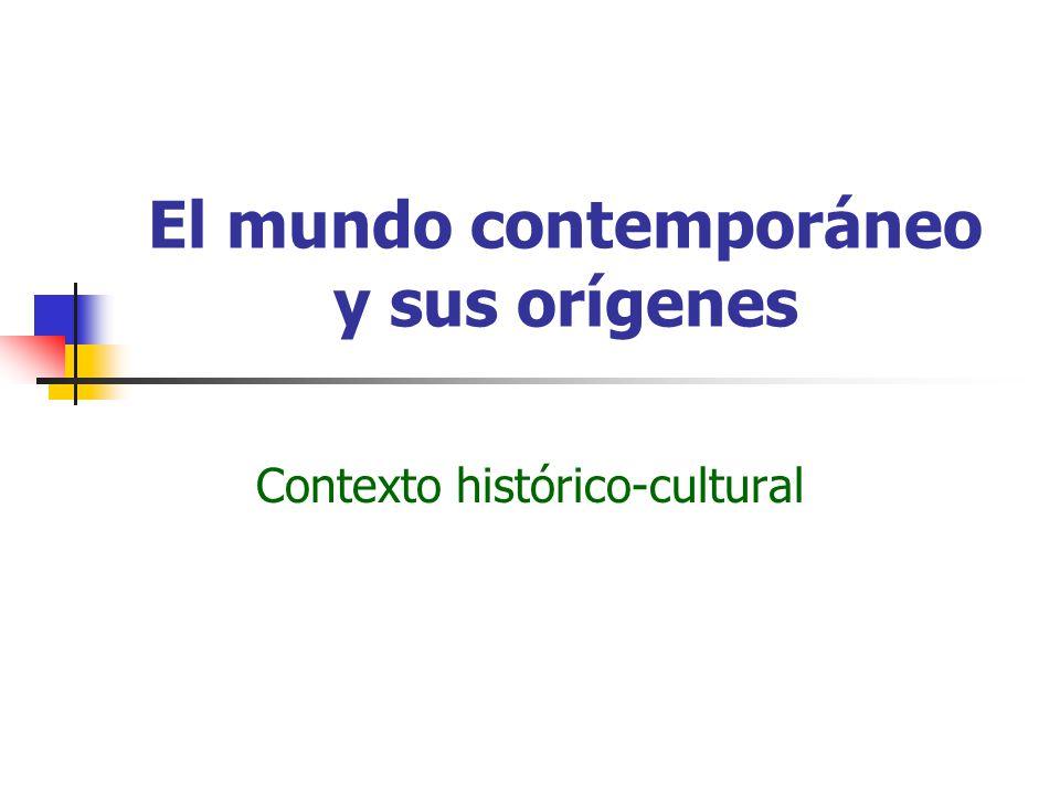 El mundo contemporáneo y sus orígenes Contexto histórico-cultural