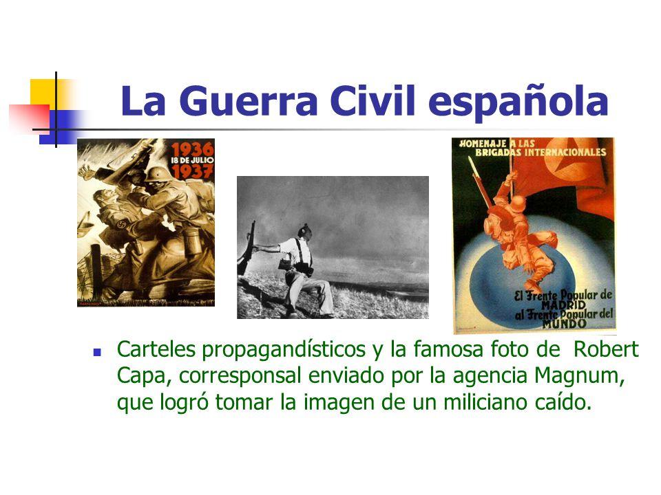 La Guerra Civil española Carteles propagandísticos y la famosa foto de Robert Capa, corresponsal enviado por la agencia Magnum, que logró tomar la ima