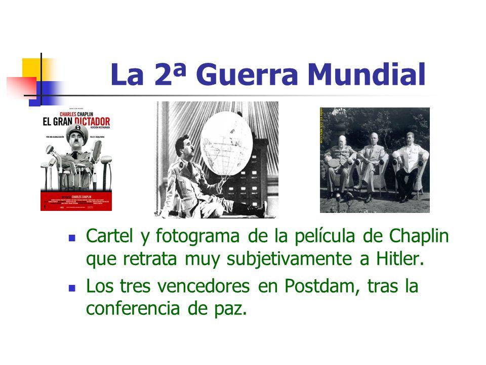 La 2ª Guerra Mundial Cartel y fotograma de la película de Chaplin que retrata muy subjetivamente a Hitler. Los tres vencedores en Postdam, tras la con