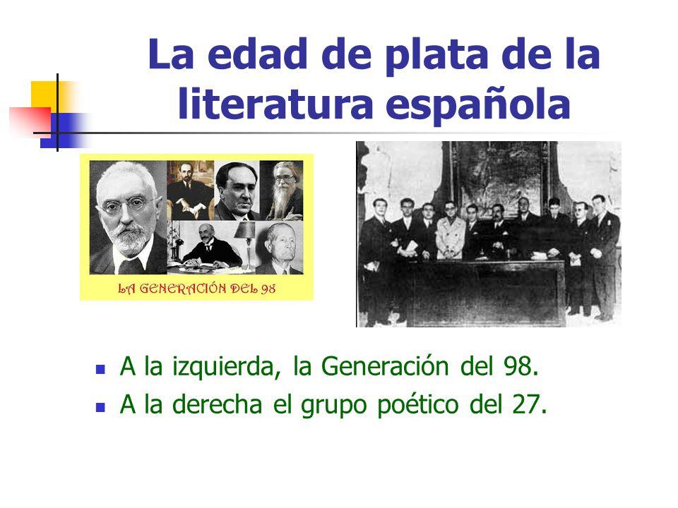 La edad de plata de la literatura española A la izquierda, la Generación del 98. A la derecha el grupo poético del 27.