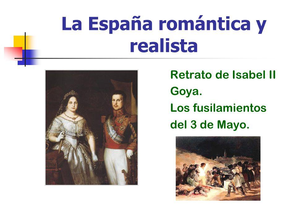 La España romántica y realista Retrato de Isabel II Goya. Los fusilamientos del 3 de Mayo.
