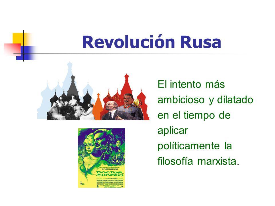 Revolución Rusa El intento más ambicioso y dilatado en el tiempo de aplicar políticamente la filosofía marxista.