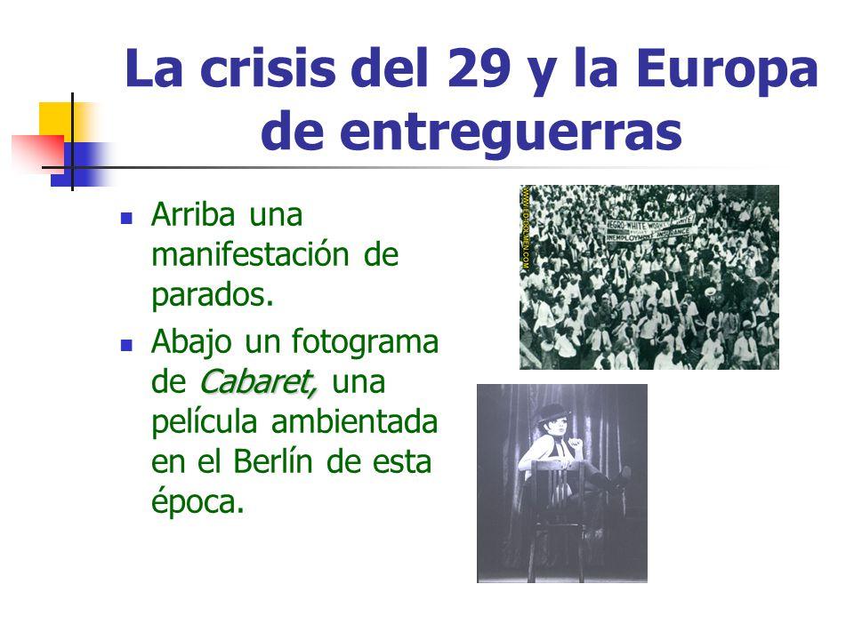 La crisis del 29 y la Europa de entreguerras Arriba una manifestación de parados. Cabaret, Abajo un fotograma de Cabaret, una película ambientada en e