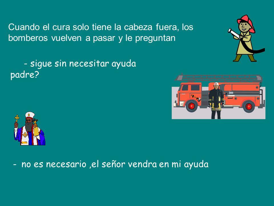 Cuando el cura solo tiene la cabeza fuera, los bomberos vuelven a pasar y le preguntan - sigue sin necesitar ayuda padre.