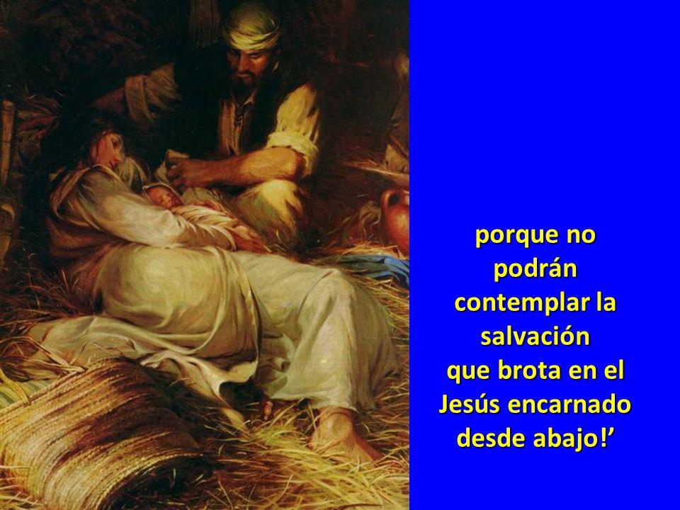 y no esperan salvación de lo más bajo y humillado,