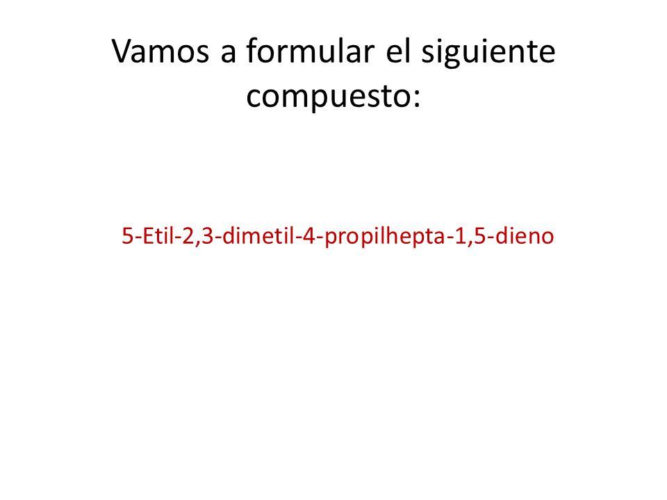Vamos a formular el siguiente compuesto: 5-Etil-2,3-dimetil-4-propilhepta-1,5-dieno