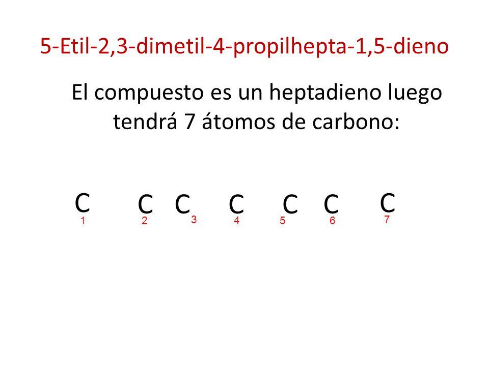5-Etil-2,3-dimetil-4-propilhepta-1,5-dieno El compuesto es un heptadieno luego tendrá 7 átomos de carbono: C C C CC C C 214 3 65 7