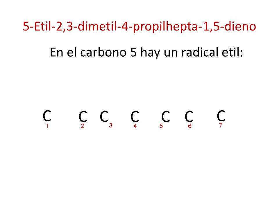 5-Etil-2,3-dimetil-4-propilhepta-1,5-dieno En el carbono 5 hay un radical etil: C C C CC C C 214 3 65 7