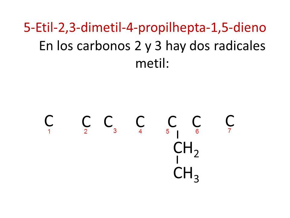 5-Etil-2,3-dimetil-4-propilhepta-1,5-dieno En los carbonos 2 y 3 hay dos radicales metil: C C C CC C CH 2 CH 3 C 214 3 65 7