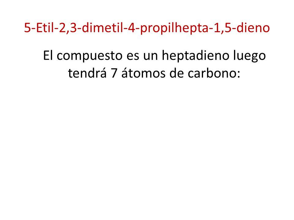 5-Etil-2,3-dimetil-4-propilhepta-1,5-dieno El compuesto es un heptadieno luego tendrá 7 átomos de carbono: