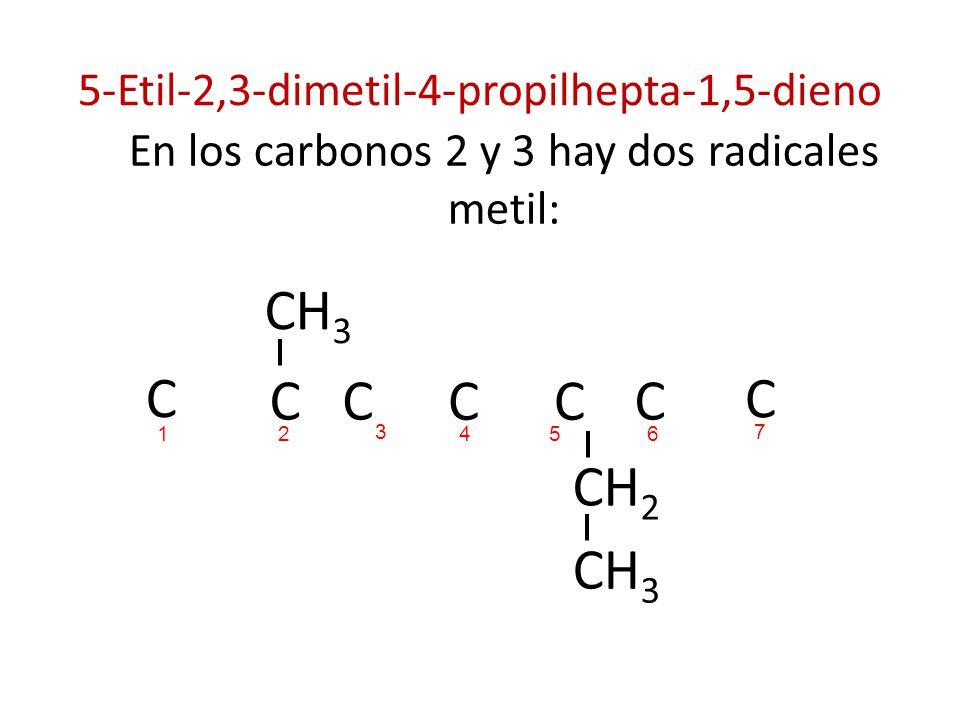 5-Etil-2,3-dimetil-4-propilhepta-1,5-dieno En los carbonos 2 y 3 hay dos radicales metil: CH 3 C C C CC C CH 2 CH 3 C 214 3 65 7