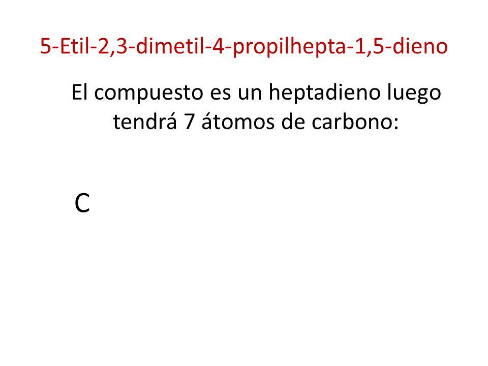 5-Etil-2,3-dimetil-4-propilhepta-1,5-dieno El compuesto es un heptadieno luego tendrá 7 átomos de carbono: C