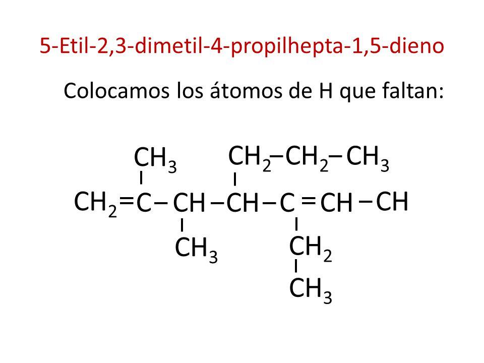 5-Etil-2,3-dimetil-4-propilhepta-1,5-dieno Colocamos los átomos de H que faltan: CH 3 C CH 2 CH CH 3 CH 2 CH 3 CHC CH 2 CH 3 CH