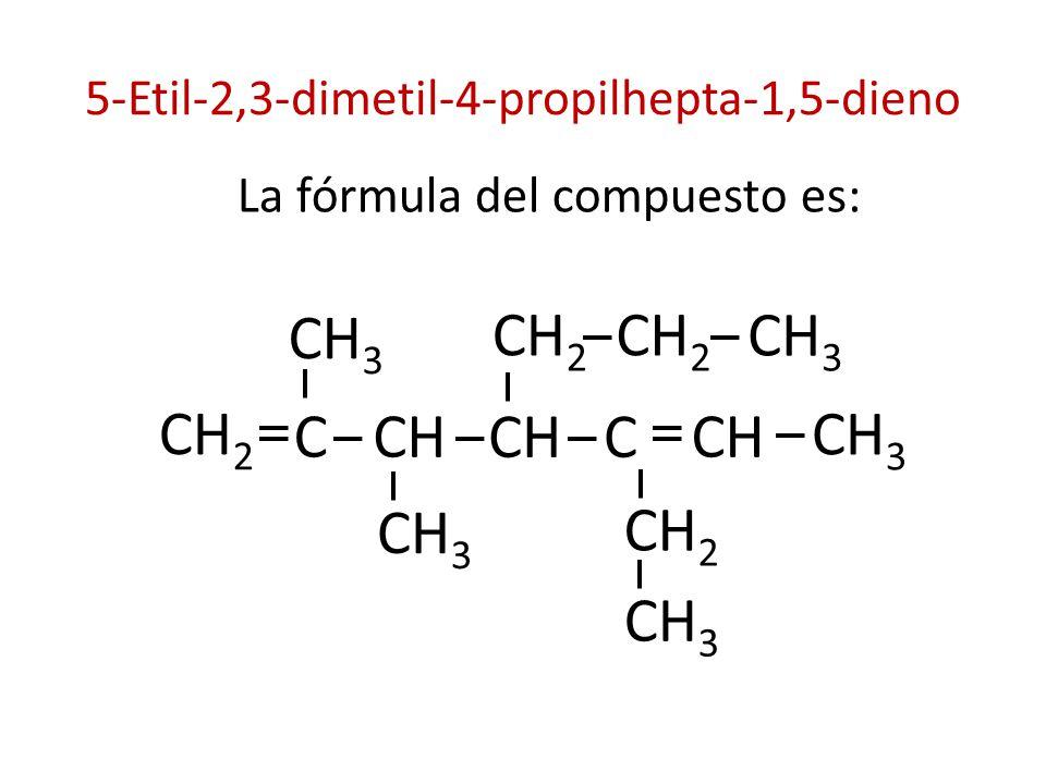 5-Etil-2,3-dimetil-4-propilhepta-1,5-dieno La fórmula del compuesto es: CH 3 C CH 2 CH CH 3 CH 2 CH 3 CHC CH 2 CH 3