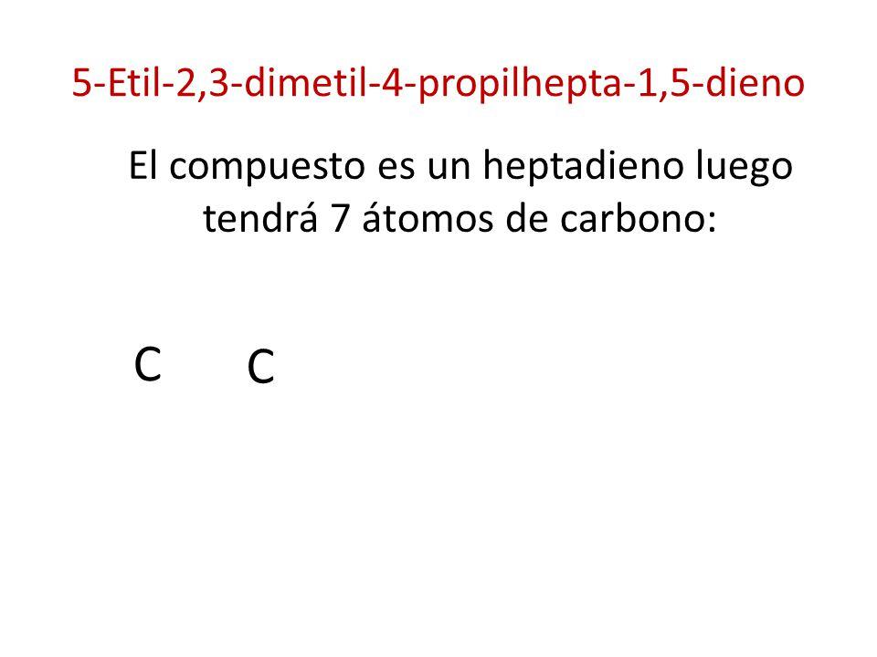 5-Etil-2,3-dimetil-4-propilhepta-1,5-dieno El compuesto es un heptadieno luego tendrá 7 átomos de carbono: C C
