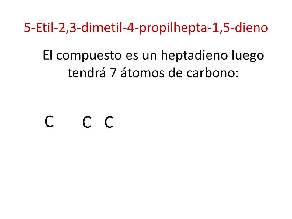 5-Etil-2,3-dimetil-4-propilhepta-1,5-dieno El compuesto es un heptadieno luego tendrá 7 átomos de carbono: C C C
