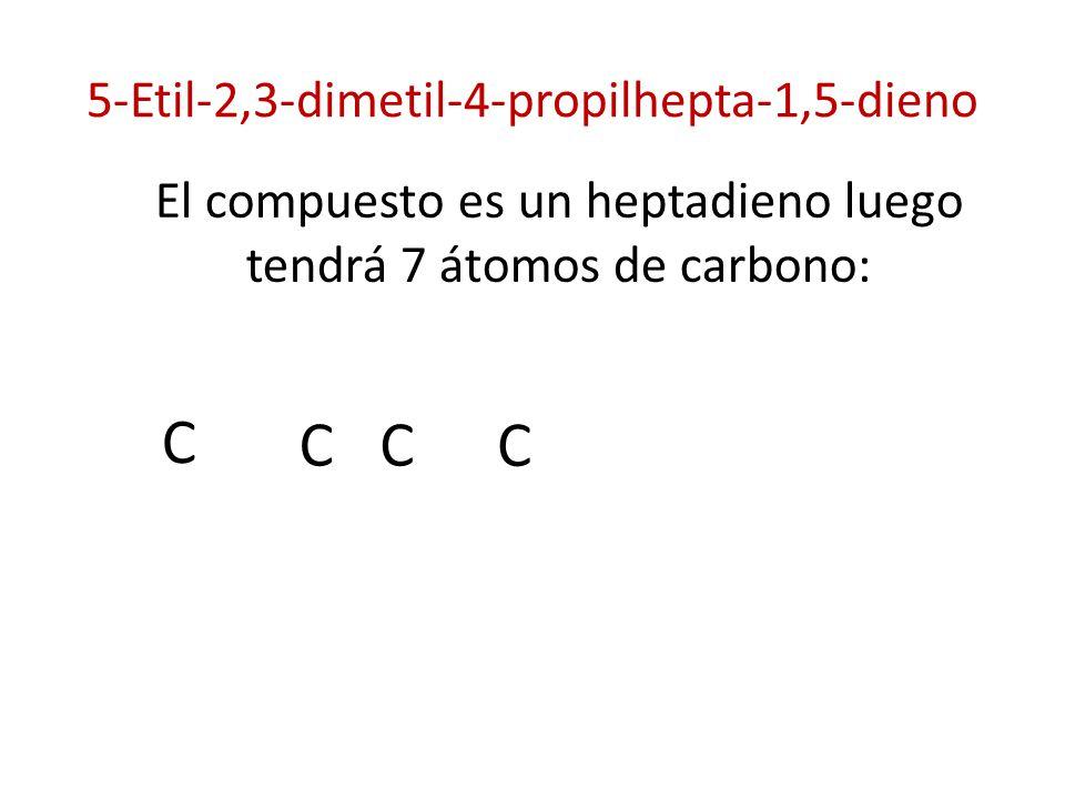 5-Etil-2,3-dimetil-4-propilhepta-1,5-dieno El compuesto es un heptadieno luego tendrá 7 átomos de carbono: C C C C