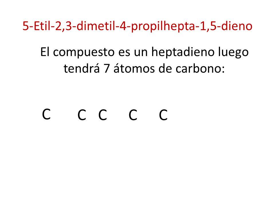 5-Etil-2,3-dimetil-4-propilhepta-1,5-dieno El compuesto es un heptadieno luego tendrá 7 átomos de carbono: C C C CC