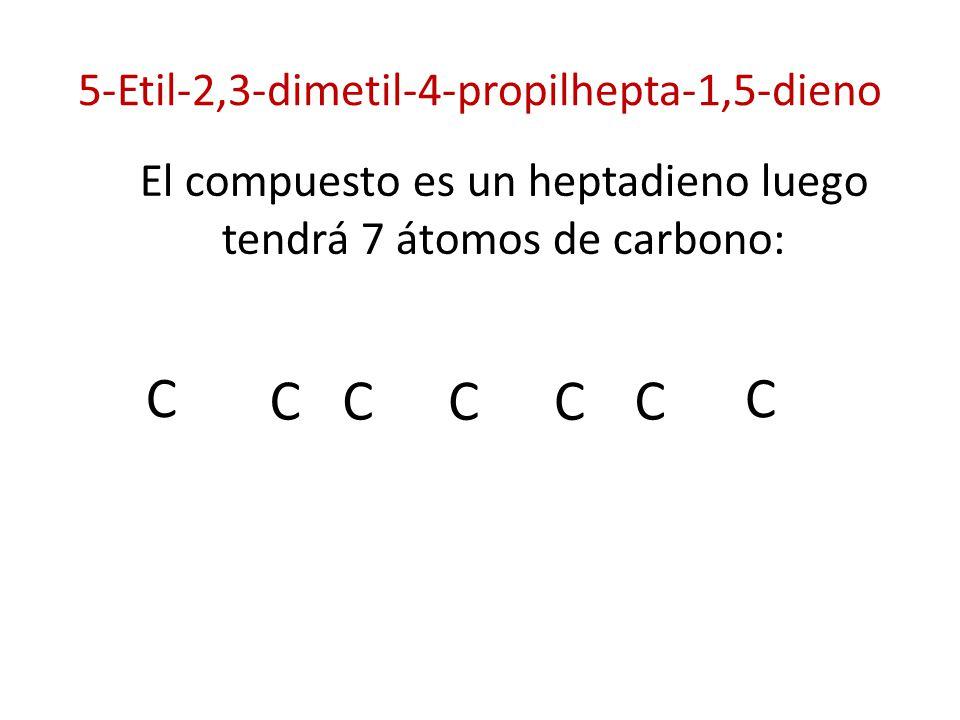 5-Etil-2,3-dimetil-4-propilhepta-1,5-dieno El compuesto es un heptadieno luego tendrá 7 átomos de carbono: C C C CC C C