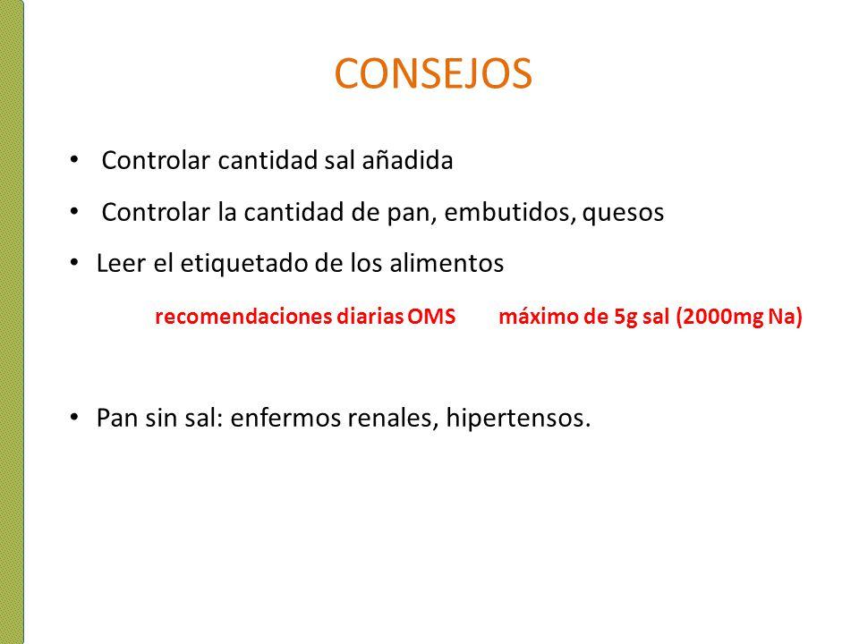 CONSEJOS Controlar cantidad sal añadida Controlar la cantidad de pan, embutidos, quesos Leer el etiquetado de los alimentos recomendaciones diarias OM