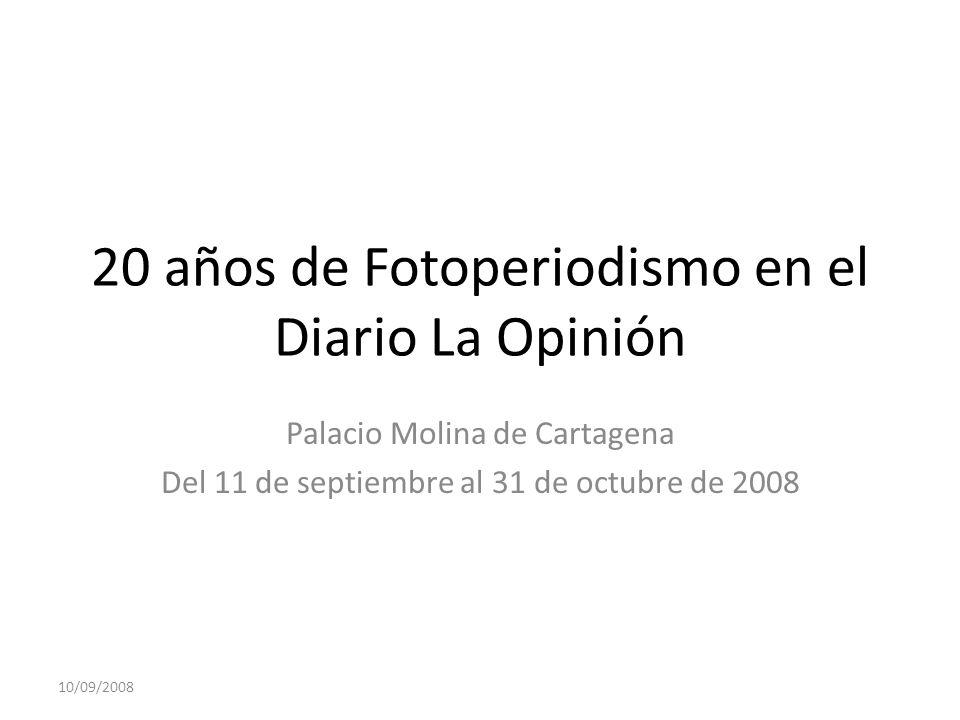 10/09/2008 20 años de Fotoperiodismo en el Diario La Opinión Palacio Molina de Cartagena Del 11 de septiembre al 31 de octubre de 2008