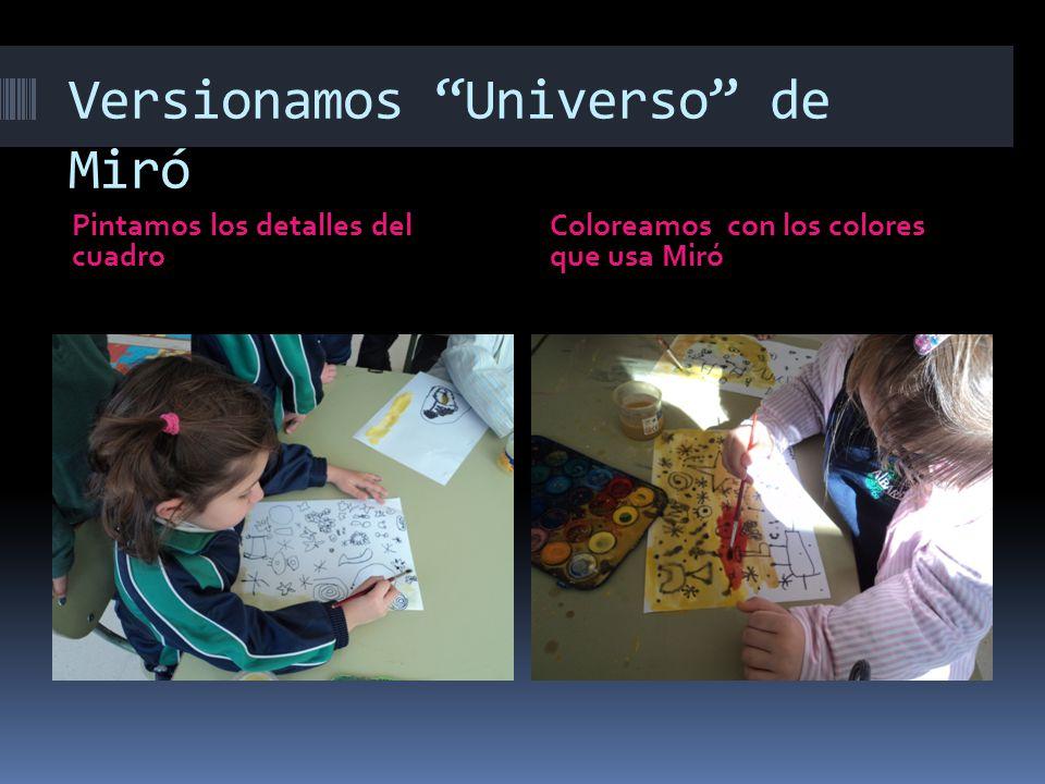 Versionamos Universo de Miró Pintamos los detalles del cuadro Coloreamos con los colores que usa Miró