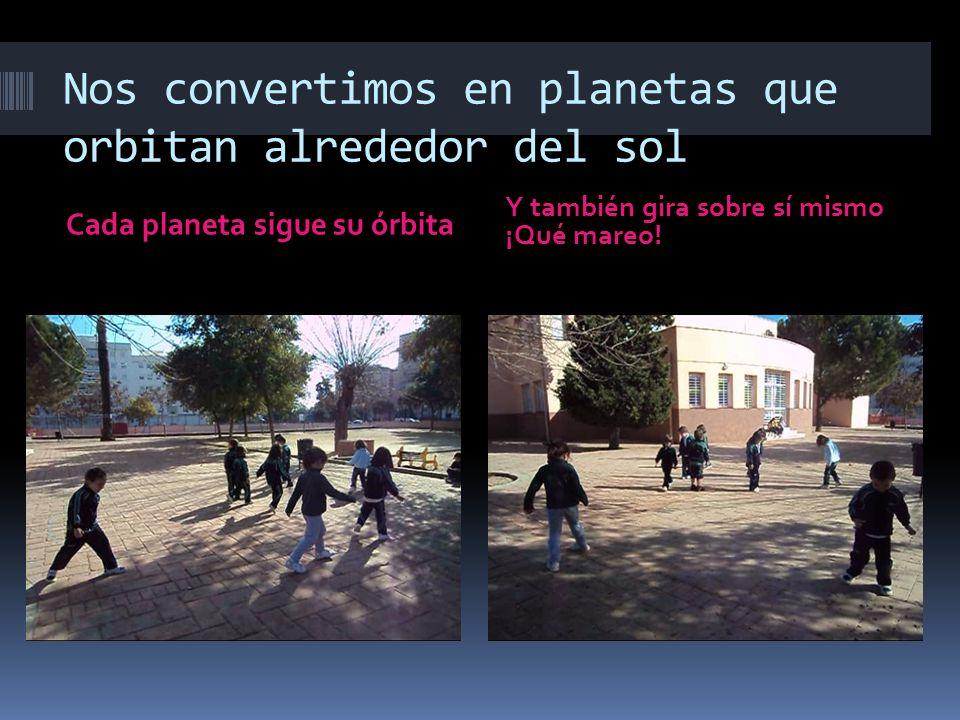 Nos convertimos en planetas que orbitan alrededor del sol Cada planeta sigue su órbita Y también gira sobre sí mismo ¡Qué mareo!