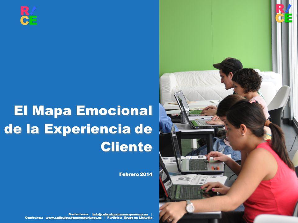 Contactanos: hola@radicalcustomerexperience.es |hola@radicalcustomerexperience.es Conócenos: www.radicalcustomerexperience.es | Participa: Grupo en LinkedInwww.radicalcustomerexperience.esGrupo en LinkedIn El Mapa Emocional de la Experiencia de Cliente Febrero 2014 El Mapa Emocional de la Experiencia de Cliente Febrero 2014