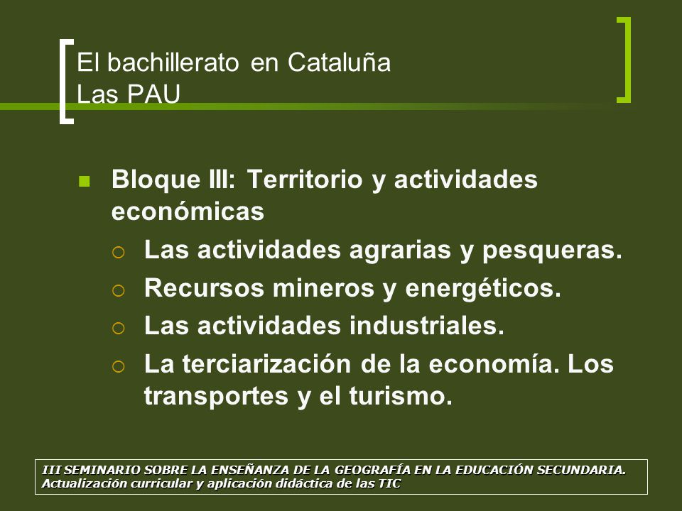 El bachillerato en Cataluña Las PAU Bloque III: Territorio y actividades económicas Las actividades agrarias y pesqueras. Recursos mineros y energétic