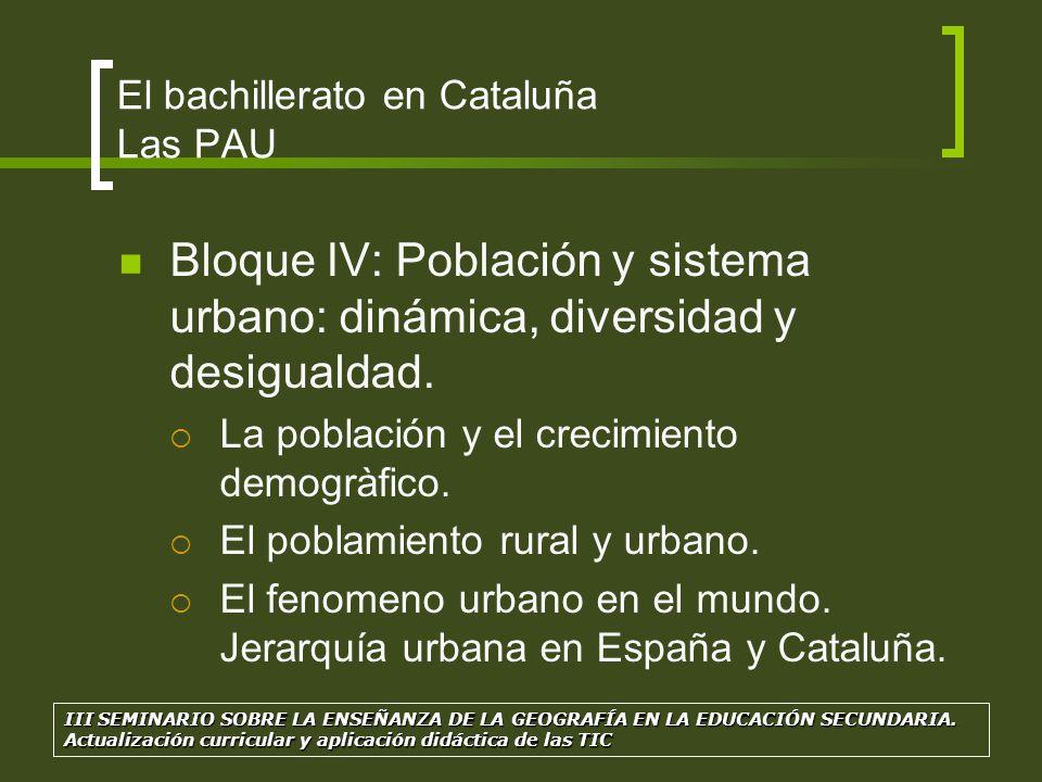El bachillerato en Cataluña Las PAU Bloque IV: Población y sistema urbano: dinámica, diversidad y desigualdad. La población y el crecimiento demogràfi