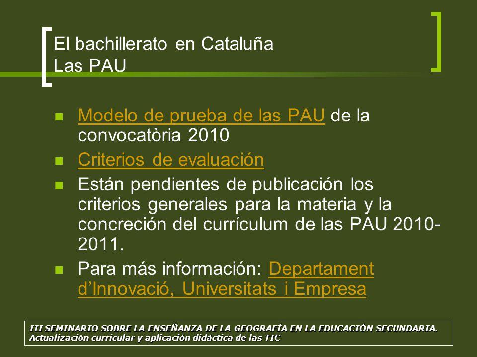 El bachillerato en Cataluña Las PAU Modelo de prueba de las PAU de la convocatòria 2010 Modelo de prueba de las PAU Criterios de evaluación Están pend