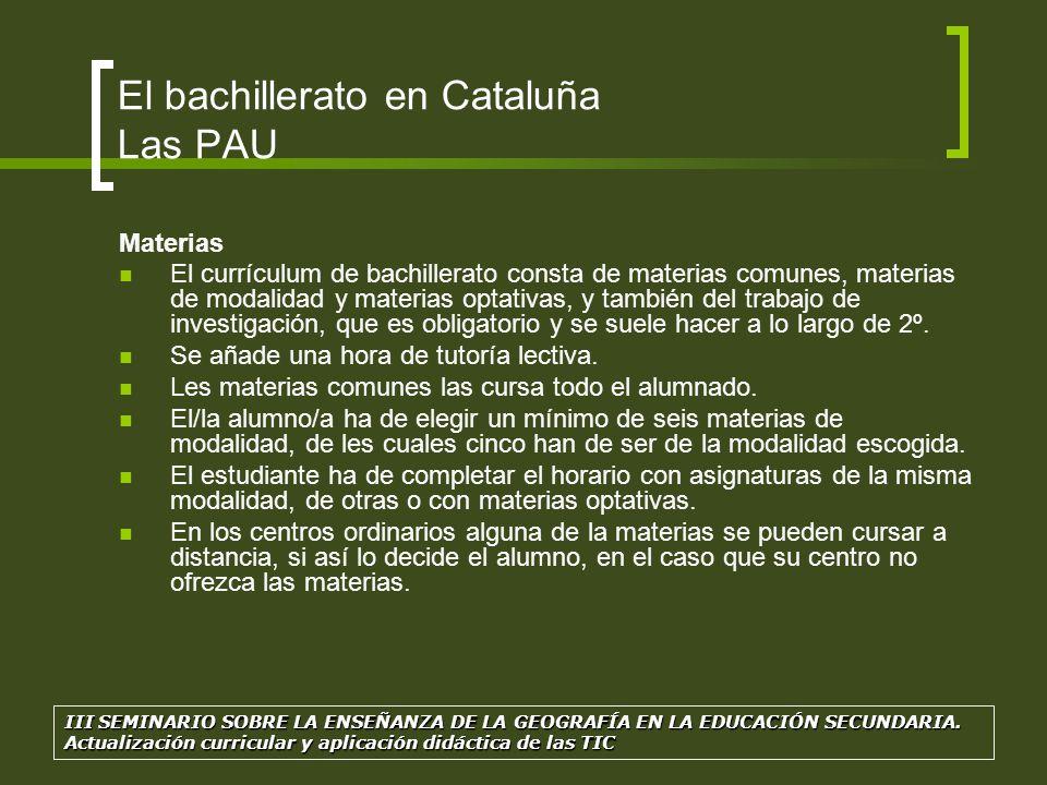 El bachillerato en Cataluña Las PAU Materias El currículum de bachillerato consta de materias comunes, materias de modalidad y materias optativas, y t