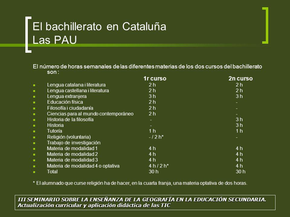 El bachillerato en Cataluña Las PAU El número de horas semanales de las diferentes materias de los dos cursos del bachillerato son : 1r curso 2n curso