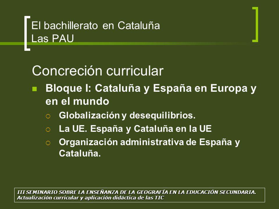 Concreción curricular Bloque I: Cataluña y España en Europa y en el mundo Globalización y desequilibrios. La UE. España y Cataluña en la UE Organizaci