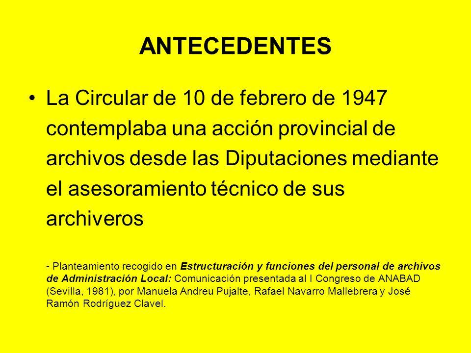 ANTECEDENTES Antonia Heredia en el I Congreso de Archiveros y Bibliotecarios de Administración Local (1982) Ante la realidad político-administrativa de las autonomías insistía en conceptos como: *Planificación *Coordinación *Uniformidad de criterios *Colaboración