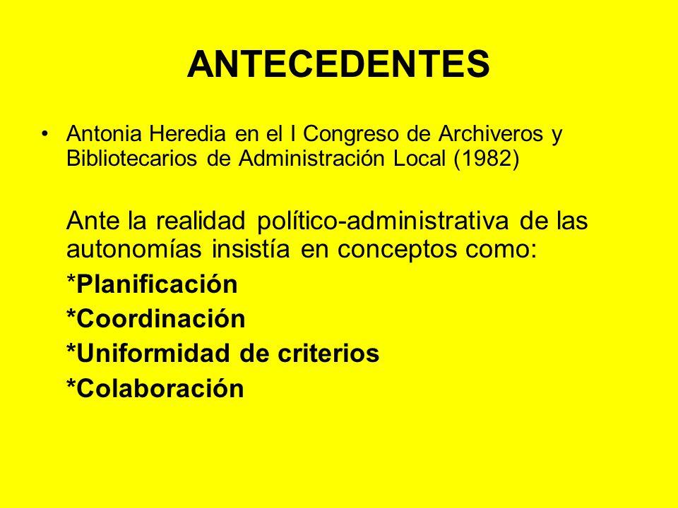 ANTECEDENTES Antonia Heredia en el Congreso de 1982: + Competencia de las Diputaciones: Programación sistemática y uniforme de la organización de los archivos municipales de su territorio.