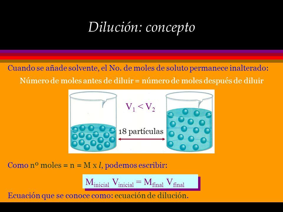 Dilución: concepto Las soluciones que se suelen comprar o prepara en el laboratorio, son soluciones concentradas. Por ejm., el ácido sulfúrico, H 2 SO